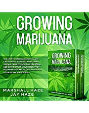 Growing Marijuana - The Most Comprehensive Guide: Grow Mind-Blowing Marijuana Indoor or Outdoor for Personal Use or to Start a Business. From Beginner to Expert on Cannabis & Hydroponic Gardening.
