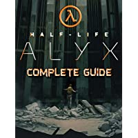 Half Life Alyx: COMPLETE GUIDE: Walkthrough, Tips, Tricks and Strategies to Become a Pro Player