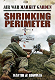 Shrinking Perimeter: 3 (Air War Market Garden)