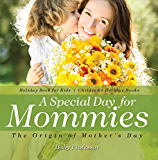 A Special Day for Mommies : The Origin of Mother's Day - Holiday Book for Kids   Children's Holiday Books