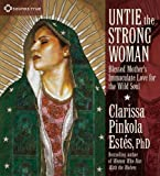 img - for Untie the Strong Woman: Blessed Mother's Immaculate Love for the Wild Soul by Estes, Clarissa Pinkola (2011) Audio CD book / textbook / text book