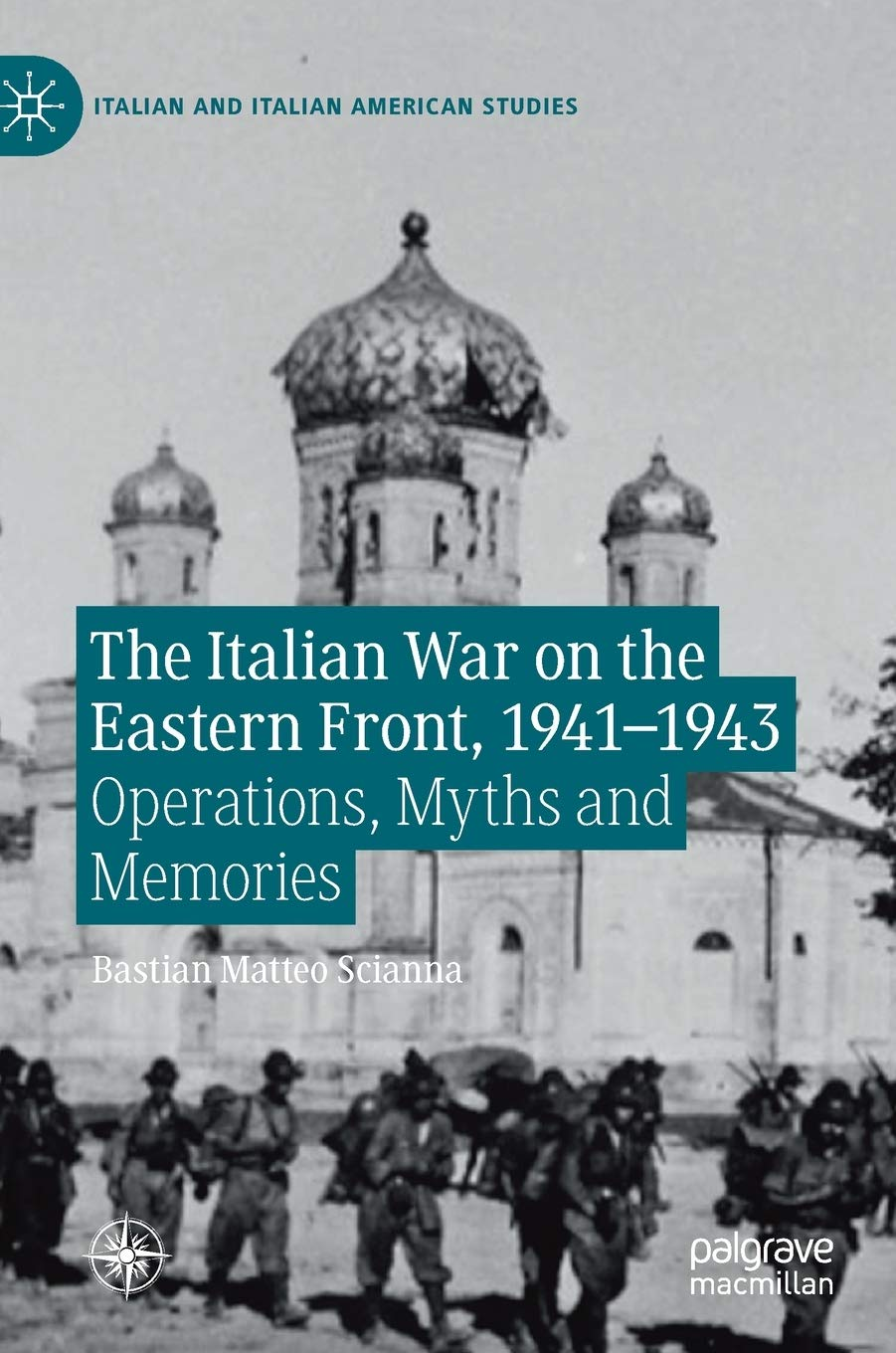 The Italian War on the Eastern Front, 1941-1943: Operations, Myths and Memories (Italian and Italian American Studies) by Palgrave Macmillan