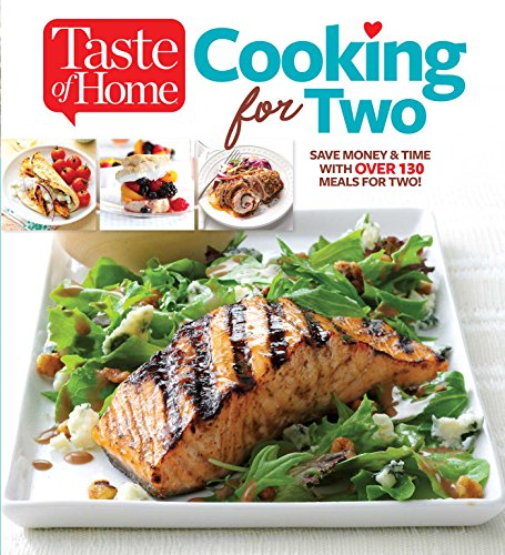Taste of Home Cooking for Two: Save Money & Time with Over 130 Meals for - Two For Cooking Illustrated Cooks