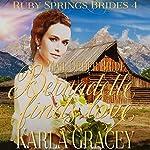 Mail Order Bride: Bernadette Finds Love: Ruby Springs Brides, Book 4 | Karla Gracey