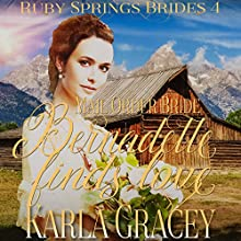 Mail Order Bride: Bernadette Finds Love: Ruby Springs Brides, Book 4 Audiobook by Karla Gracey Narrated by J. Scott Bennett
