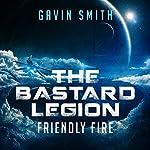 Friendly Fire: The Bastard Legion, Book 2 | Gavin Smith