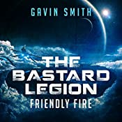 Friendly Fire: The Bastard Legion, Book 2 | Gavin Smith