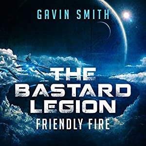 Friendly Fire: The Bastard Legion, Book 2 Audiobook by Gavin Smith Narrated by Amy Finegan