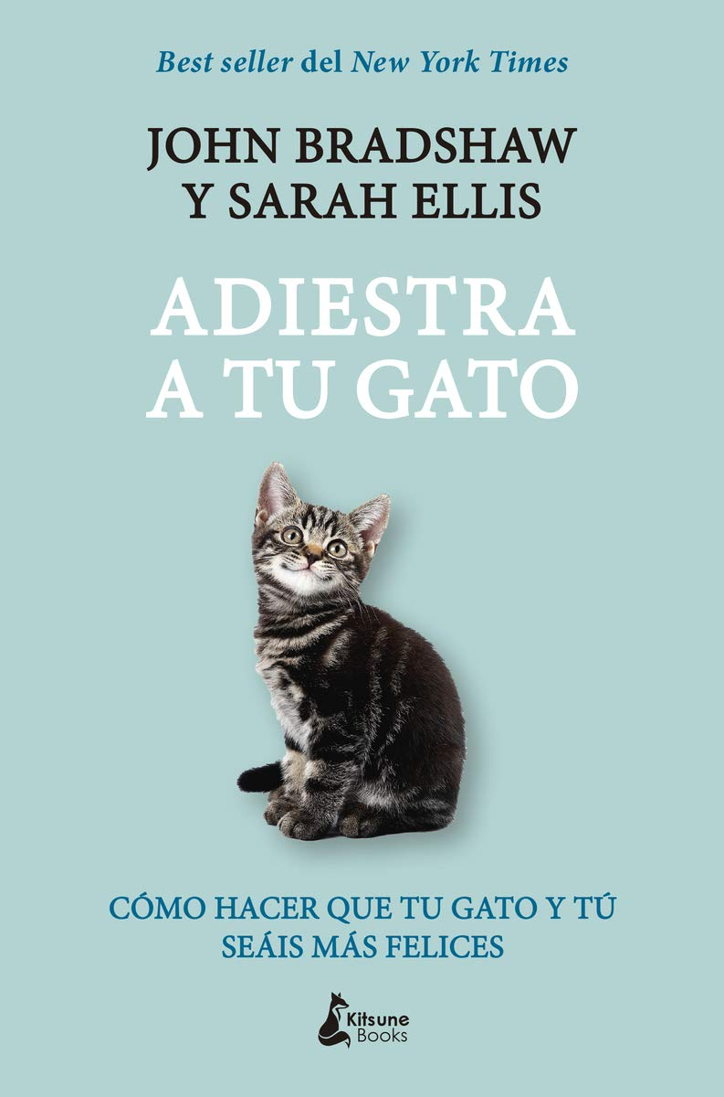 Adiestra a tu gato: Una guía práctica para que tú y tu gato seáis felices: Amazon.es: John Bradshaw, Sarah Ellis, Sonia Tanco: Libros