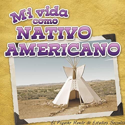 Mi vida como nativo americano: My Life as a Native American (Little World Social Studies)