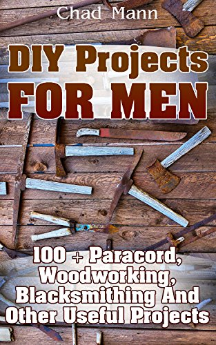 Diy Projects For Men 100 Paracord Woodworking Blacksmithing And