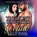 The Lion's Unwanted Mate: A Paranormal Lion Shifter Romance Audiobook by Lilly Pink Narrated by Meghan Kelly