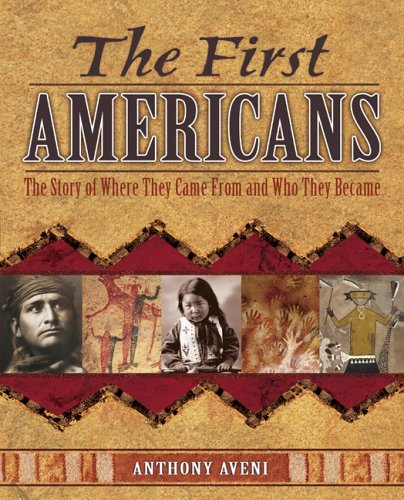 The First Americans: The Story of Where They Came From and Who They Became