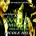 The Wife, Mistress, Chick on the Side Audiobook by Nicole Hill Narrated by Max Kleinman