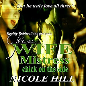 The Wife, Mistress, Chick on the Side Audiobook