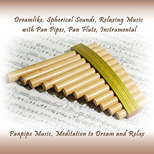 Spherical Sounds, Pan Flute Music, Relaxing Music With Pan Pipes, Pt. 2 (2 Dimensions Pipe)