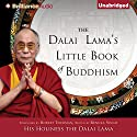 The Dalai Lama's Little Book of Buddhism Audiobook by  His Holiness the Dalai Lama, Robert Thurman - foreword, Renuka Singh - editor Narrated by Tom Parks