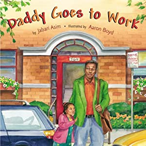 Daddy Goes to Work from Little, Brown Books for Young Readers