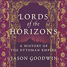 Lords of the Horizons: A History of the Ottoman Empire Audiobook by Jason Goodwin Narrated by Grahame Edwards