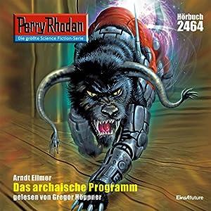 Das Archaische Programm (Perry Rhodan 2464) Hörbuch