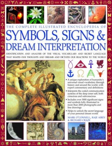 Complete Illustrated Encyclopedia of Symbols, Signs & Dream Interpretation: Identification And Analysis Of The Visua
