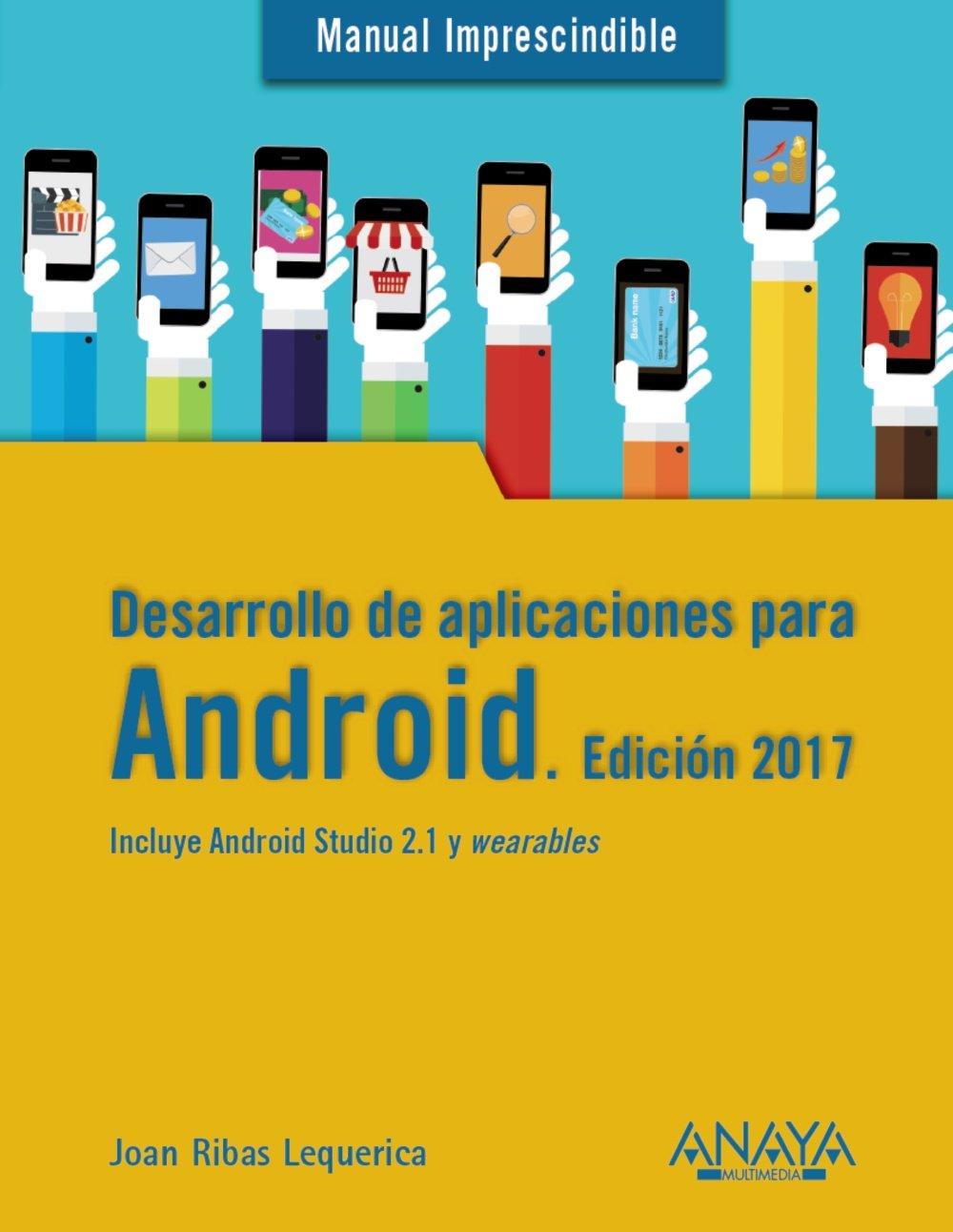 Desarrollo de aplicaciones para Android. Edición 2017 (Manuales Imprescindibles) Tapa blanda – 2 jun 2016 Joan Ribas Lequerica ANAYA MULTIMEDIA 8441538093 UMSUDH