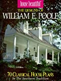 The Designs of William E. Poole: 70 Romantic House Plans in the Classic Tradition (House Beautiful)