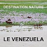 Destination Nature Le Venezuela 2018: Les Attractions Touristiques Naturelles Du Venezuela Comprennent La Gran Sabana, La Plaine Herbeuse De Llanos, La Cote, La Faune Et La Flore