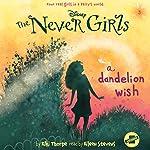 A Dandelion Wish: The Never Girls Series, Book 3 | Kiki Thorpe