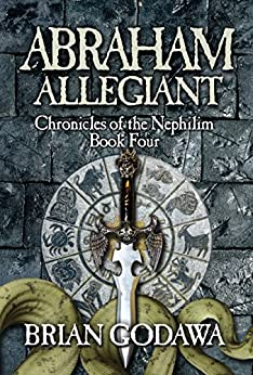 Abraham Allegiant (Chronicles of the Nephilim Book 4) by [Godawa, Brian]