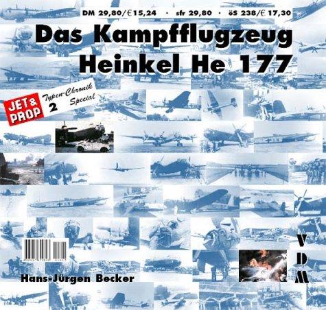 Das Kampfflugzeug Heinkel He 177 (JET & PROP Typen Chronik)