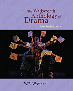 The wadsworth anthology of drama, brief edition, 6th edition.