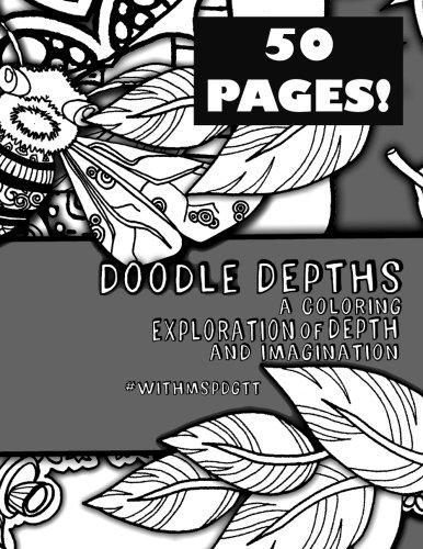 Doodle Depth A Coloring Exploration of Depth and Imagination #withmspdgtt (Volume 4) PDF