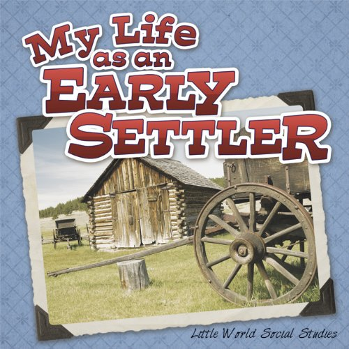 My Life as an Early Settler (Little World Social Studies)