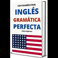 INGLÉS GRAMÁTICA PERFECTA:  CON EXAMEN DE EVALUACIÓN Gramática básica, intermedia y avanzada: La guía completa (Spanish Edition)