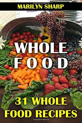 Download Whole Food: 31 Whole Food Recipes PDF