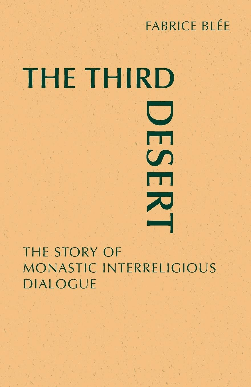 Read Online The Third Desert: The Story of Monastic Interreligious Dialogue PDF