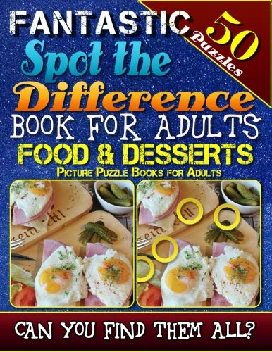 Fantastic Spot the Difference Book for Adults: Food & Desserts. Picture Puzzle Books for Adults: Do You Possess the Power of Observation? Can You Really Find All the Differences on Your Own?