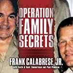 Operation Family Secrets: How a Mobster's Son and the FBI Brought Down Chicago's Murderous Crime Family | Frank Calabrese Jr.,Kent Zimmerman,Paul Pompian,Keith Zimmerman