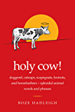 Holy Cow!: Doggerel, Catnaps, Scapegoats, Foxtrots, and Horse Feathers?Splendid Animal Words and Phrases