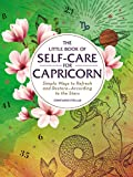 The Little Book of Self-Care for Capricorn: Simple Ways to Refresh and Restore-According to the Stars (Astrology Self-Care)