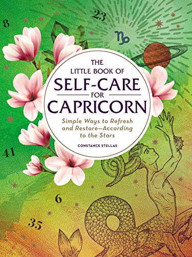 The Little Book of Self-Care for Capricorn: Simple Ways to Refresh and  Restore—According to the Stars (Astrology Self-Care)