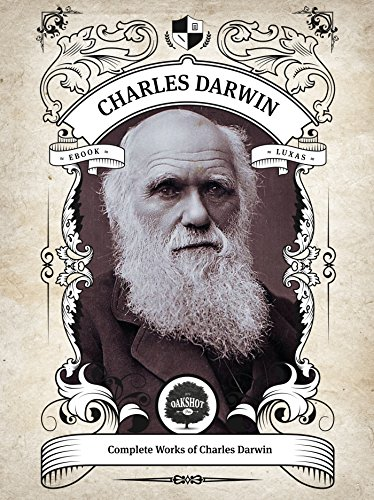 Oakshot Complete Works of Charles Darwin (Illustrated, Inline Footnotes) (Classics Book 10)