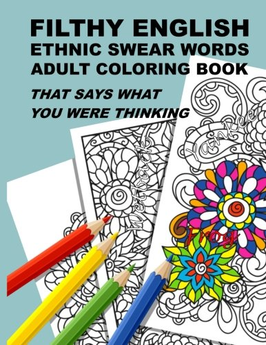 Book cover from Filthy English: Ethnic Swear Words Adult Coloring Book That Says What You Were Thinking by Anti-Stress Adult Coloring Books