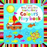 Baby's Very First touchy-feely Colours Play book (Baby's Very First Books)