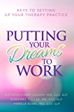 Putting Your Dreams To Work: Keys To Setting Up Your Therapy Practice