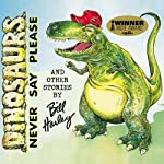 Dinosaurs Never Say Please and Other Stories | Bill Harley