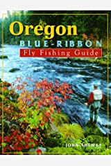 Oregon Blue-Ribbon Fly Fishing Guide (Blue-Ribbon Fly Fishing Guides) Paperback
