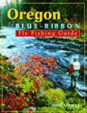 Oregon Blue-Ribbon Fly Fishing Guide, John Shewey, 1571881336