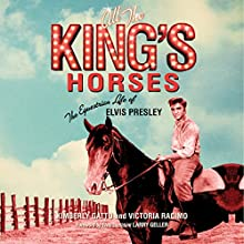 All the King's Horses: The Equestrian Life of Elvis Presley Audiobook by Victoria Racimo, Kimberly Gatto Narrated by Robin J Sitten